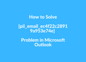 How to Solve [pii_email_ec4f22c28919a953e74e] Problem in Microsoft Outlook