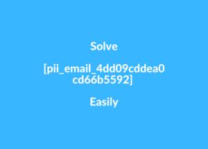 Solve [pii_email_4dd09cddea0cd66b5592] Easily