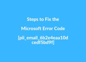 Steps to Fix the Microsoft Error Code [pii_email_6b2e4eaa10dcedf5bd9f]